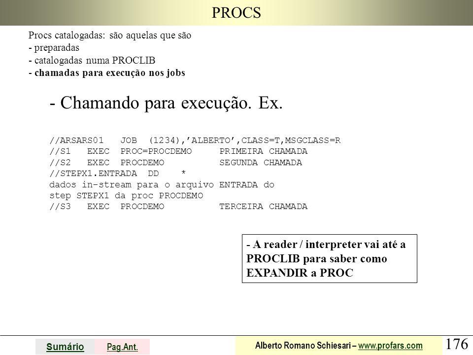 176 Sumário Pag.Ant. Alberto Romano Schiesari – www.profars.comwww.profars.com PROCS Procs catalogadas: são aquelas que são - preparadas - catalogadas