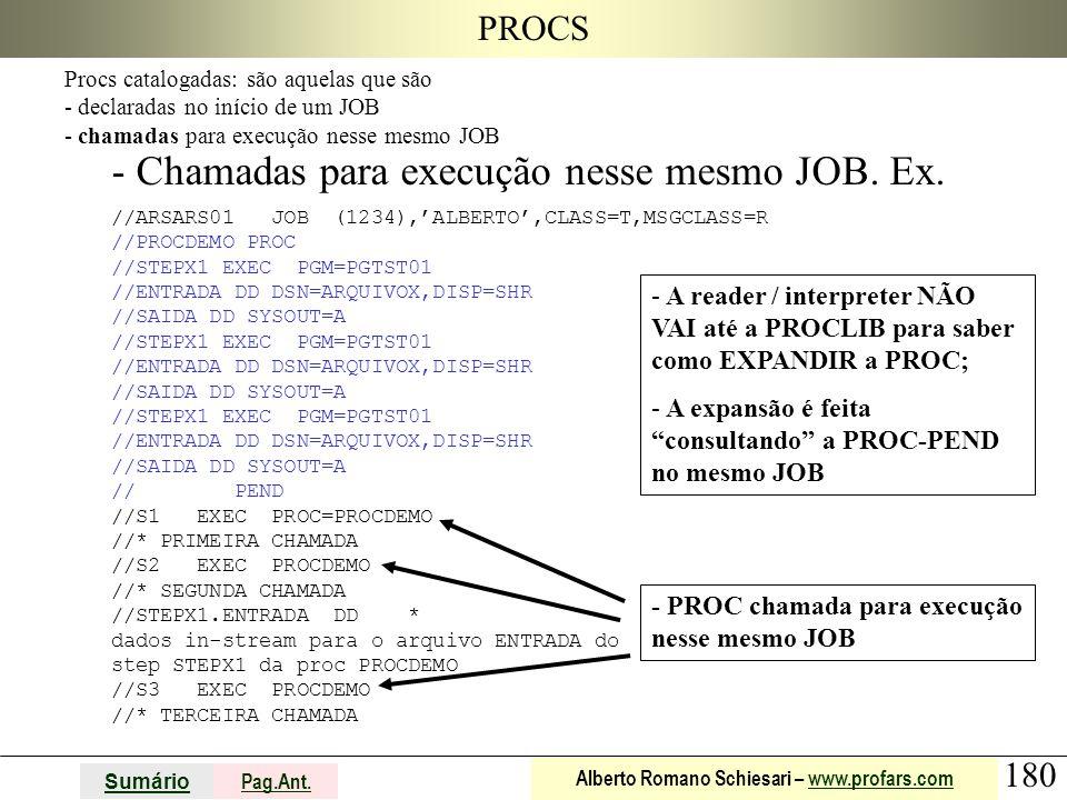 180 Sumário Pag.Ant. Alberto Romano Schiesari – www.profars.comwww.profars.com PROCS - Chamadas para execução nesse mesmo JOB. Ex. //ARSARS01 JOB (123