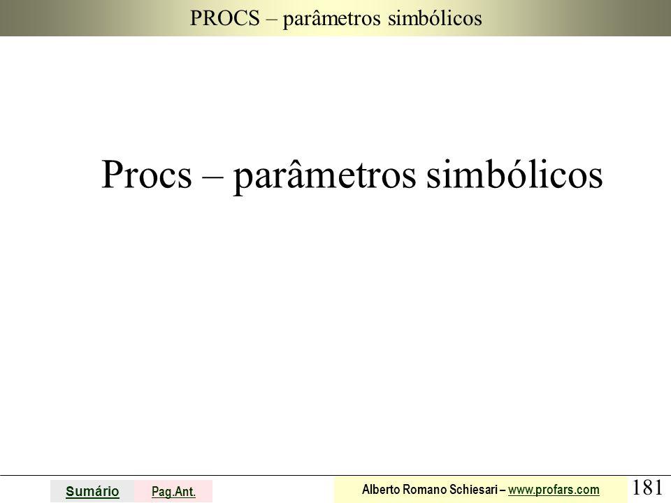 181 Sumário Pag.Ant. Alberto Romano Schiesari – www.profars.comwww.profars.com PROCS – parâmetros simbólicos Procs – parâmetros simbólicos