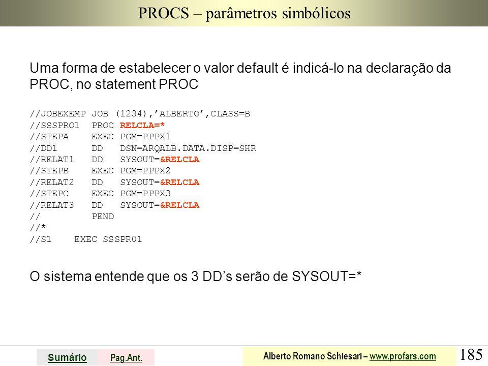 185 Sumário Pag.Ant. Alberto Romano Schiesari – www.profars.comwww.profars.com PROCS – parâmetros simbólicos Uma forma de estabelecer o valor default