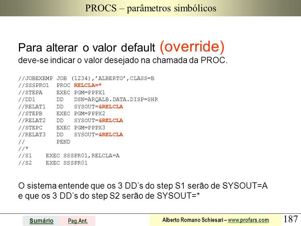 187 Sumário Pag.Ant. Alberto Romano Schiesari – www.profars.comwww.profars.com PROCS – parâmetros simbólicos Para alterar o valor default (override) d