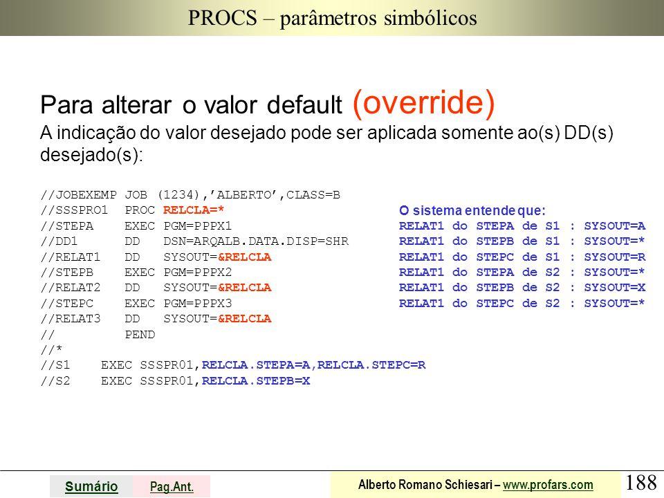188 Sumário Pag.Ant. Alberto Romano Schiesari – www.profars.comwww.profars.com PROCS – parâmetros simbólicos Para alterar o valor default (override) A