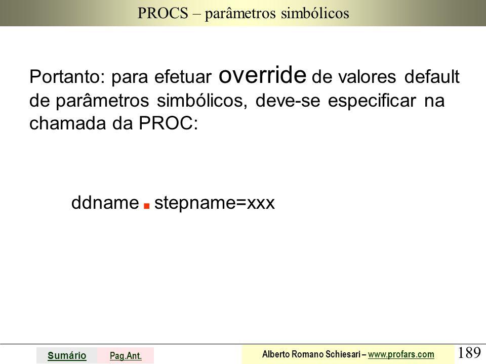189 Sumário Pag.Ant. Alberto Romano Schiesari – www.profars.comwww.profars.com PROCS – parâmetros simbólicos Portanto: para efetuar override de valore