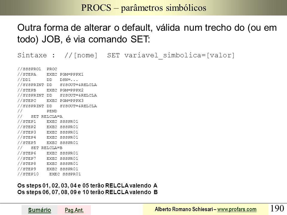 190 Sumário Pag.Ant. Alberto Romano Schiesari – www.profars.comwww.profars.com PROCS – parâmetros simbólicos Outra forma de alterar o default, válida
