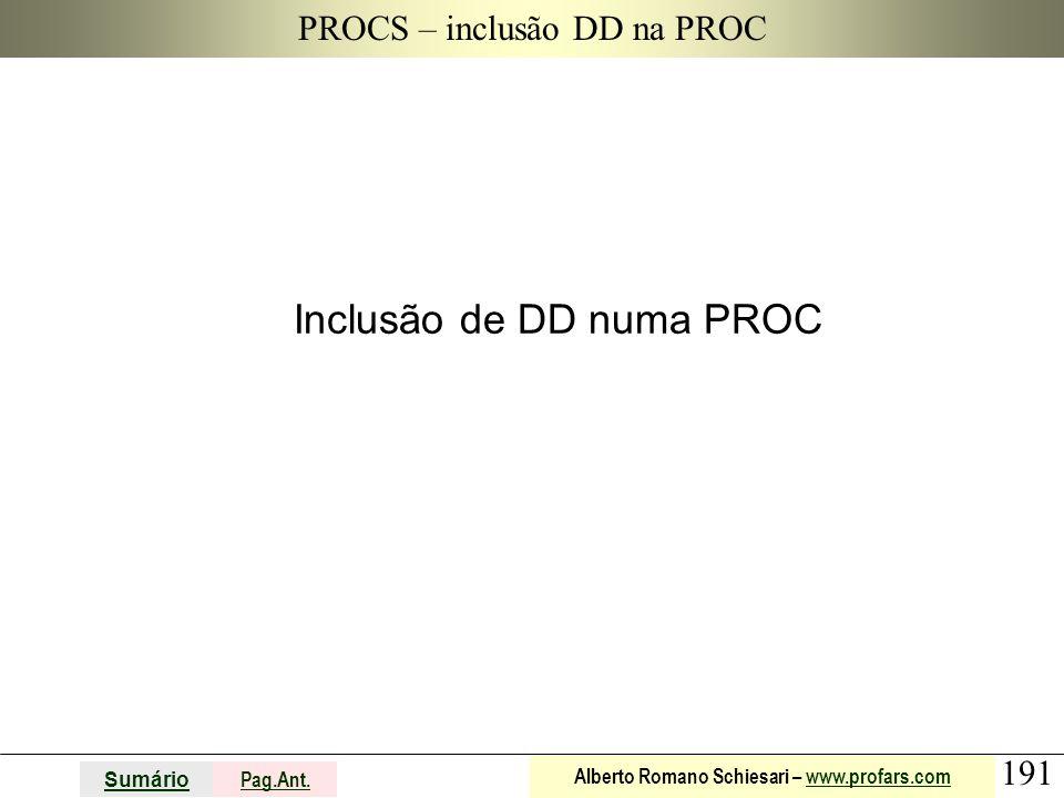 191 Sumário Pag.Ant. Alberto Romano Schiesari – www.profars.comwww.profars.com PROCS – inclusão DD na PROC Inclusão de DD numa PROC