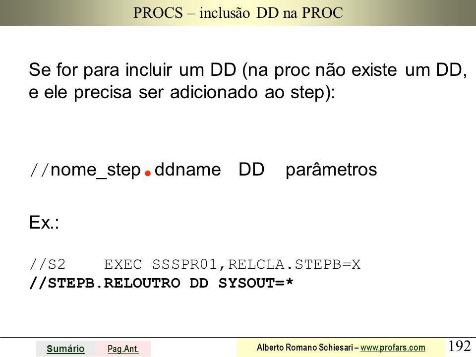192 Sumário Pag.Ant. Alberto Romano Schiesari – www.profars.comwww.profars.com PROCS – inclusão DD na PROC Se for para incluir um DD (na proc não exis