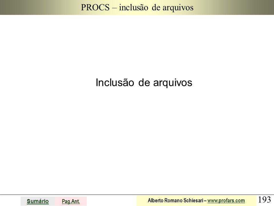 193 Sumário Pag.Ant. Alberto Romano Schiesari – www.profars.comwww.profars.com PROCS – inclusão de arquivos Inclusão de arquivos