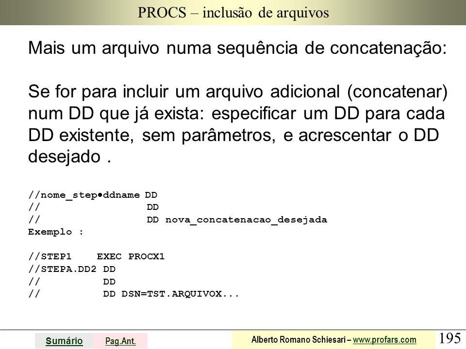 195 Sumário Pag.Ant. Alberto Romano Schiesari – www.profars.comwww.profars.com PROCS – inclusão de arquivos Mais um arquivo numa sequência de concaten