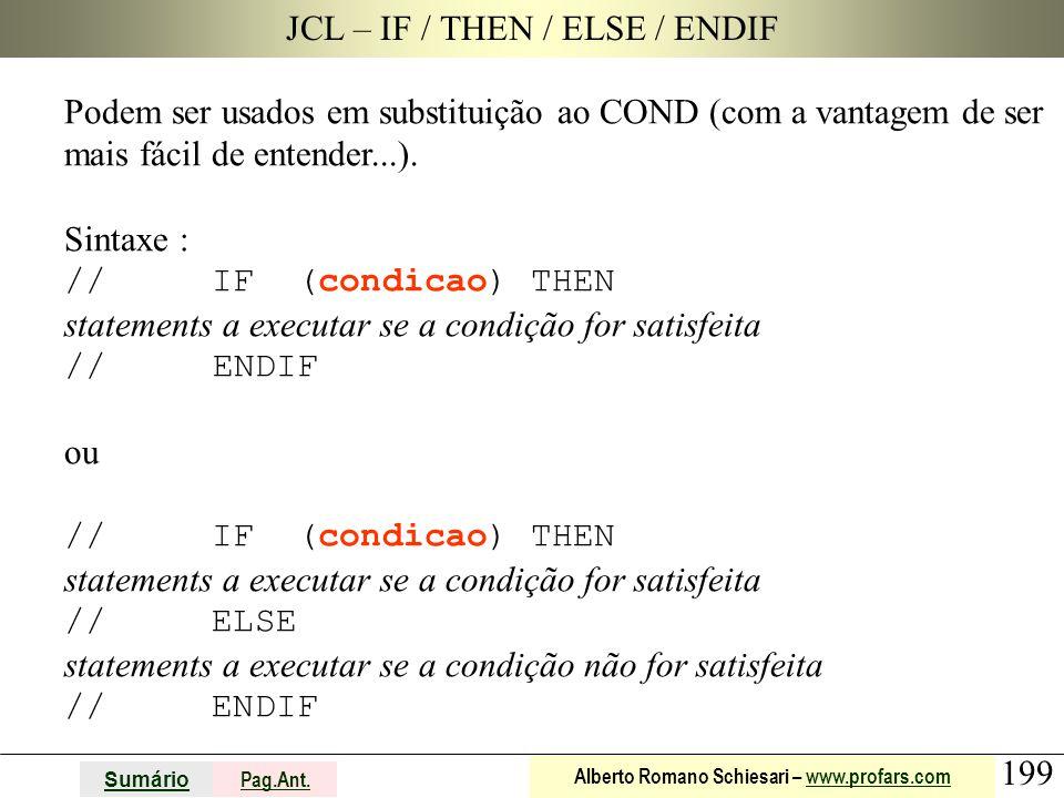 199 Sumário Pag.Ant. Alberto Romano Schiesari – www.profars.comwww.profars.com JCL – IF / THEN / ELSE / ENDIF Podem ser usados em substituição ao COND