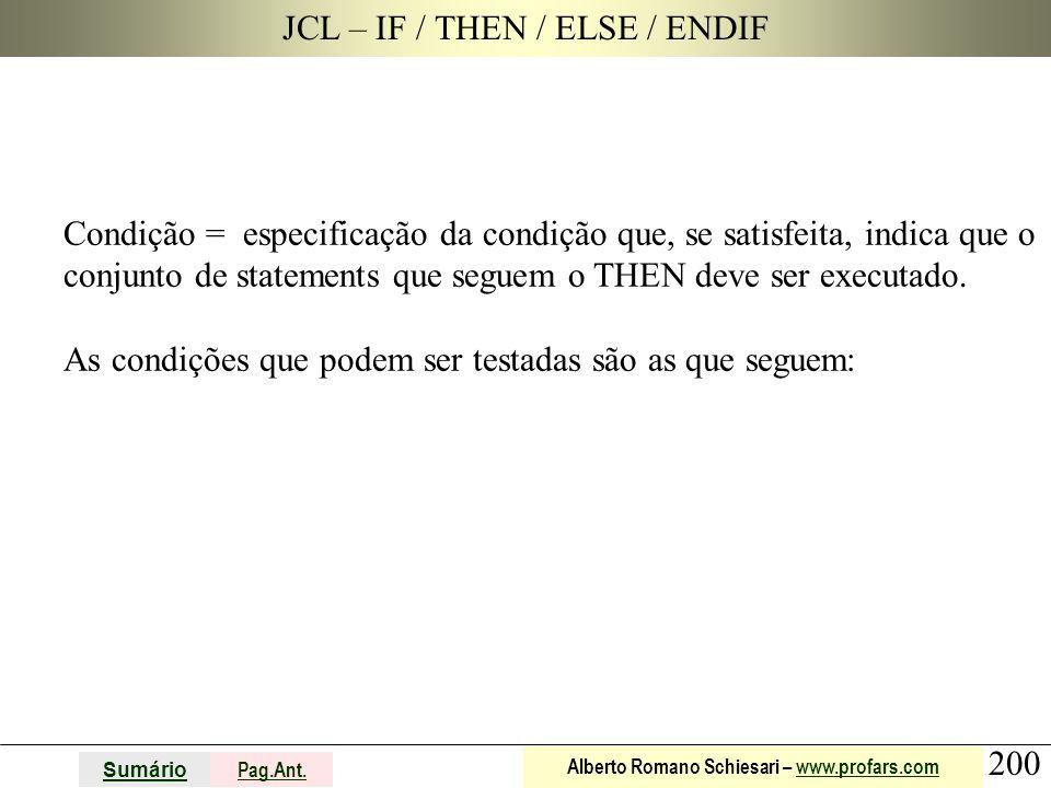 200 Sumário Pag.Ant. Alberto Romano Schiesari – www.profars.comwww.profars.com JCL – IF / THEN / ELSE / ENDIF Condição = especificação da condição que