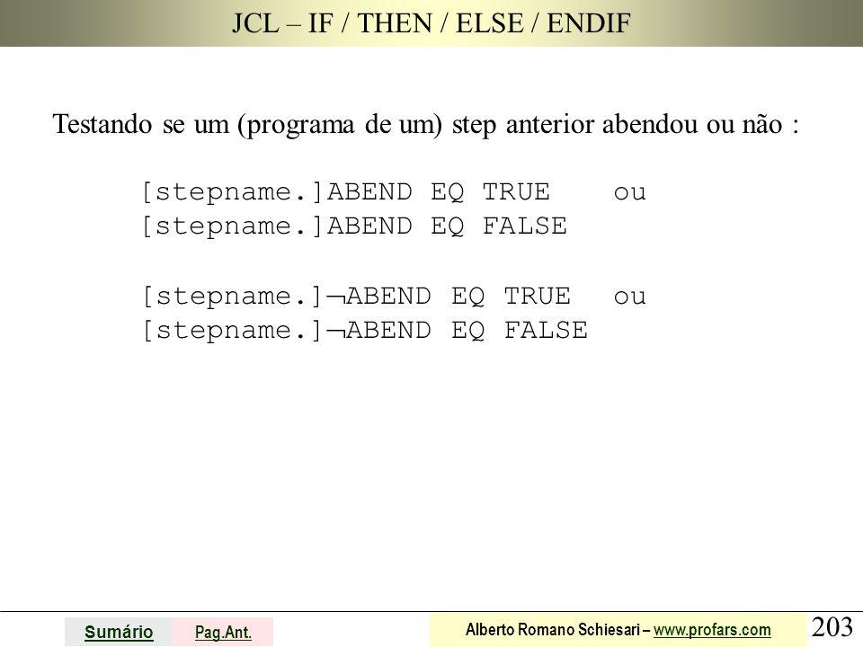 203 Sumário Pag.Ant. Alberto Romano Schiesari – www.profars.comwww.profars.com JCL – IF / THEN / ELSE / ENDIF Testando se um (programa de um) step ant