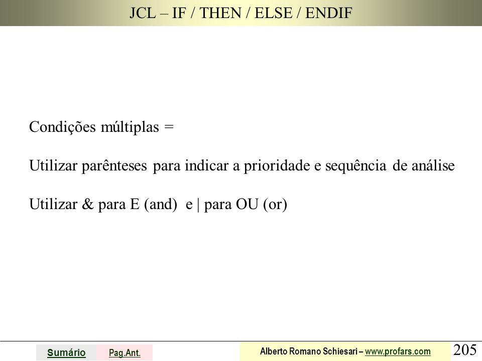 205 Sumário Pag.Ant. Alberto Romano Schiesari – www.profars.comwww.profars.com JCL – IF / THEN / ELSE / ENDIF Condições múltiplas = Utilizar parêntese