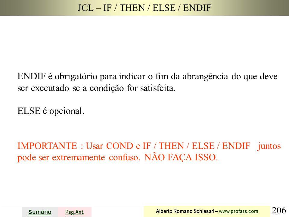 206 Sumário Pag.Ant. Alberto Romano Schiesari – www.profars.comwww.profars.com JCL – IF / THEN / ELSE / ENDIF ENDIF é obrigatório para indicar o fim d