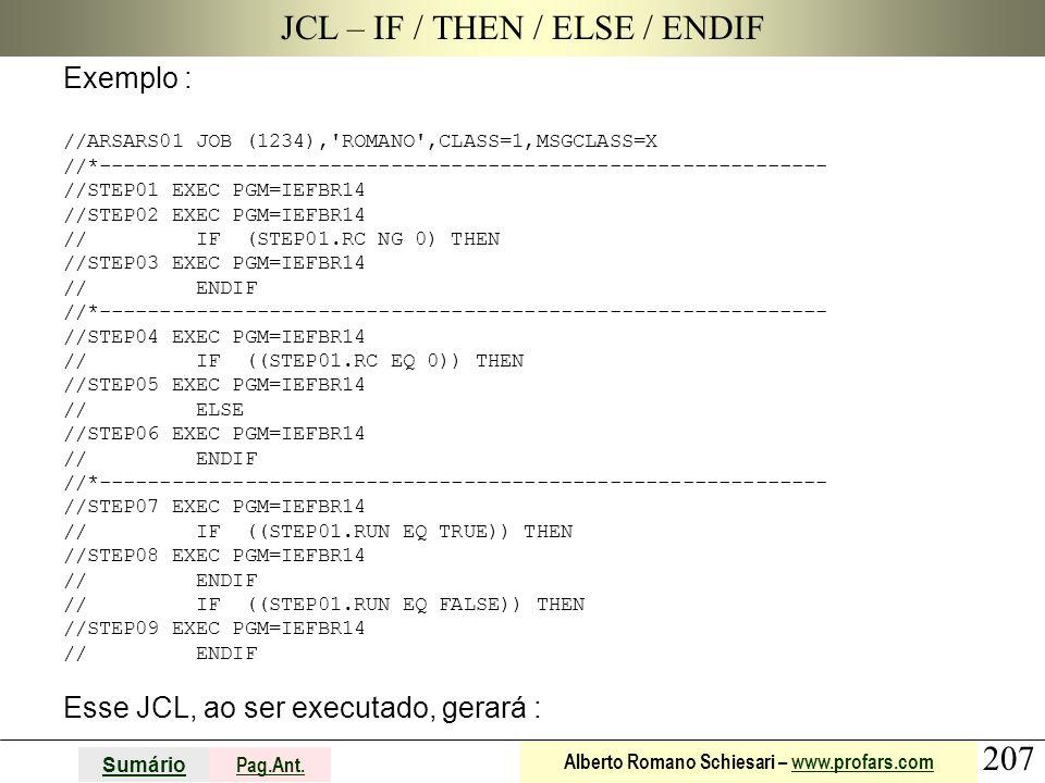 207 Sumário Pag.Ant. Alberto Romano Schiesari – www.profars.comwww.profars.com JCL – IF / THEN / ELSE / ENDIF Exemplo : //ARSARS01 JOB (1234),'ROMANO'