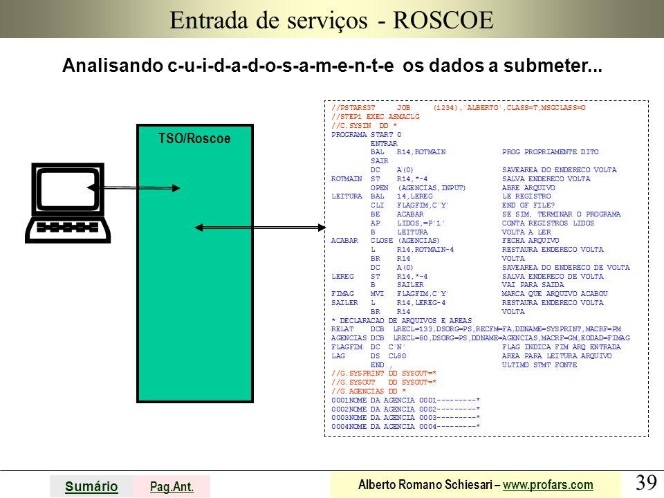 39 Sumário Pag.Ant. Alberto Romano Schiesari – www.profars.comwww.profars.com Entrada de serviços - ROSCOE Analisando c-u-i-d-a-d-o-s-a-m-e-n-t-e os d