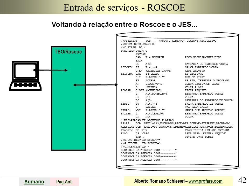42 Sumário Pag.Ant. Alberto Romano Schiesari – www.profars.comwww.profars.com Entrada de serviços - ROSCOE Voltando à relação entre o Roscoe e o JES..