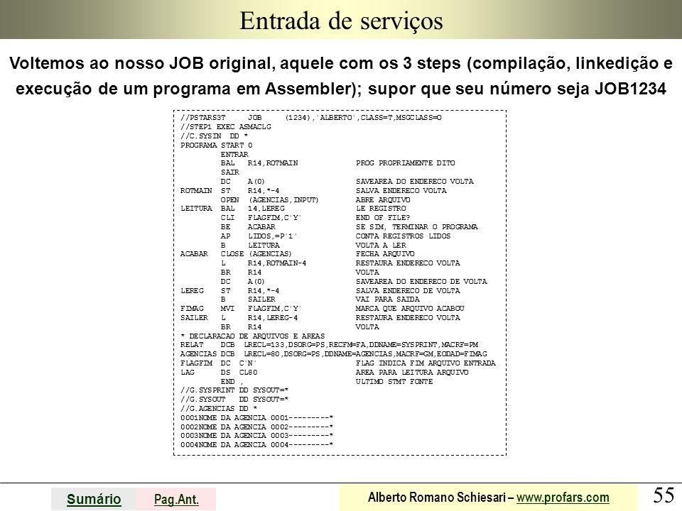55 Sumário Pag.Ant. Alberto Romano Schiesari – www.profars.comwww.profars.com Entrada de serviços Voltemos ao nosso JOB original, aquele com os 3 step