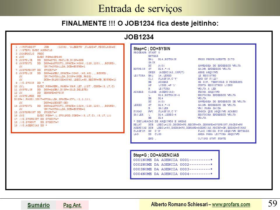 59 Sumário Pag.Ant. Alberto Romano Schiesari – www.profars.comwww.profars.com Entrada de serviços FINALMENTE !!! O JOB1234 fica deste jeitinho: JOB123