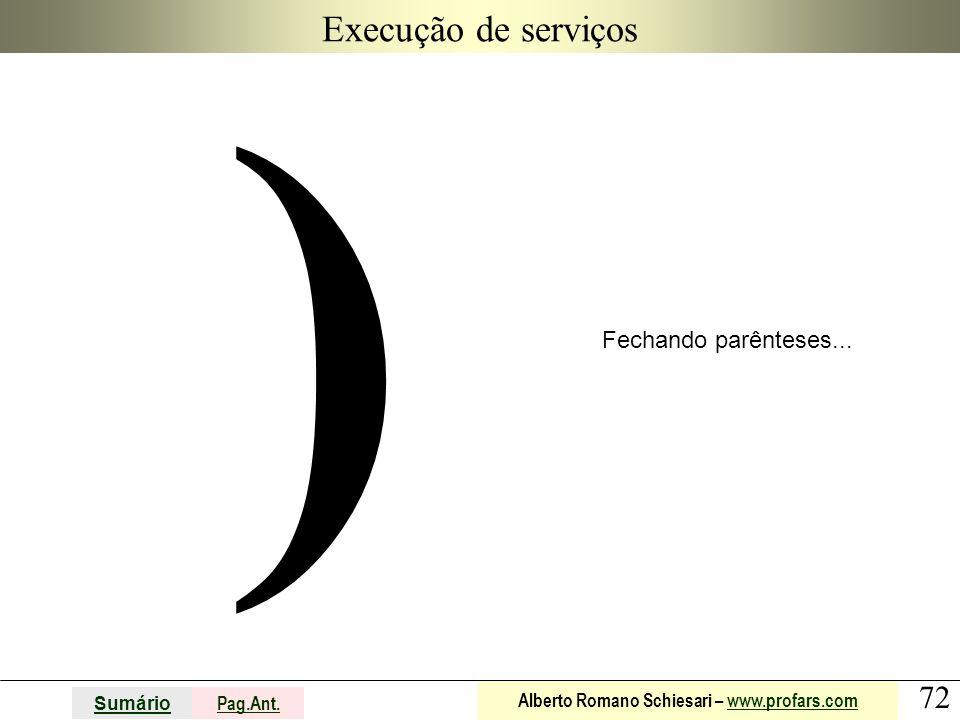 72 Sumário Pag.Ant. Alberto Romano Schiesari – www.profars.comwww.profars.com Execução de serviços ) Fechando parênteses...
