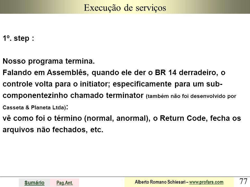 77 Sumário Pag.Ant. Alberto Romano Schiesari – www.profars.comwww.profars.com Execução de serviços 1º. step : Nosso programa termina. Falando em Assem