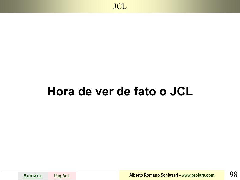 98 Sumário Pag.Ant. Alberto Romano Schiesari – www.profars.comwww.profars.com JCL Hora de ver de fato o JCL