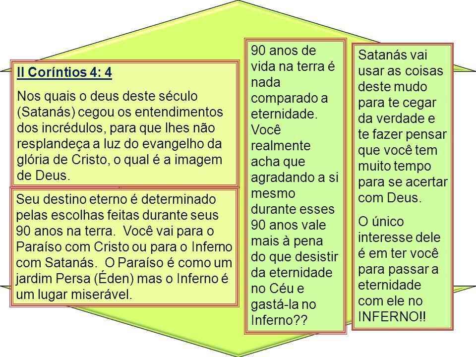 II Coríntios 4: 4 Nos quais o deus deste século (Satanás) cegou os entendimentos dos incrédulos, para que lhes não resplandeça a luz do evangelho da g