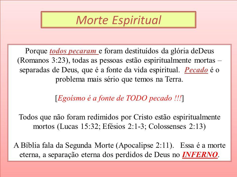 Morte Espiritual Porque todos pecaram e foram destituídos da glória deDeus (Romanos 3:23), todas as pessoas estão espiritualmente mortas – separadas d