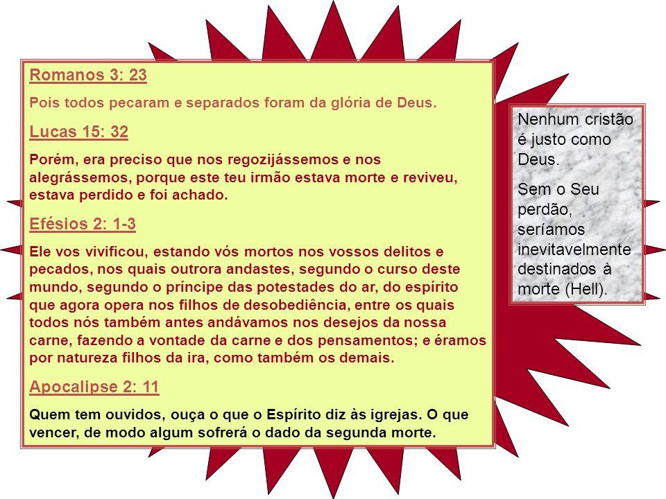 Romanos 3: 23 Pois todos pecaram e separados foram da glória de Deus. Lucas 15: 32 Porém, era preciso que nos regozijássemos e nos alegrássemos, porqu