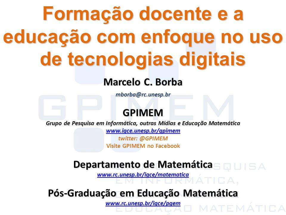 Formação docente e a educação com enfoque no uso de tecnologias digitais Marcelo C. Borba mborba@rc.unesp.brGPIMEM Grupo de Pesquisa em Informática, o