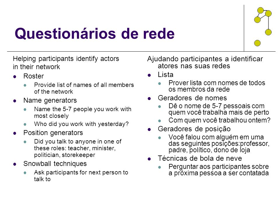 Questionários de rede Helping participants identify actors in their network Roster Provide list of names of all members of the network Name generators