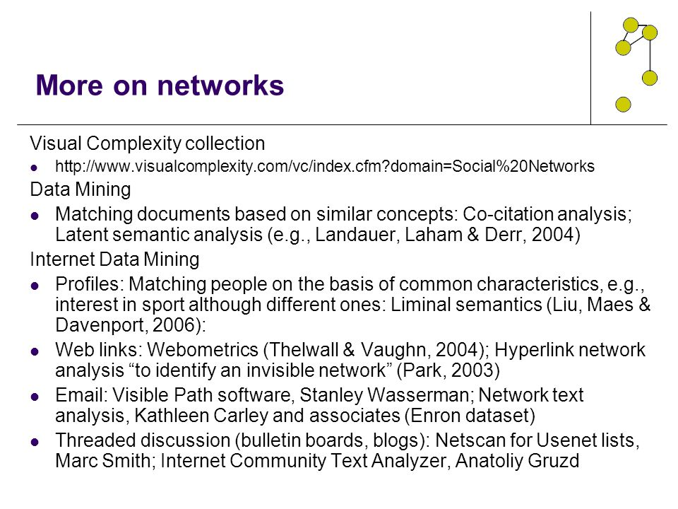 More on networks Visual Complexity collection http://www.visualcomplexity.com/vc/index.cfm?domain=Social%20Networks Data Mining Matching documents bas