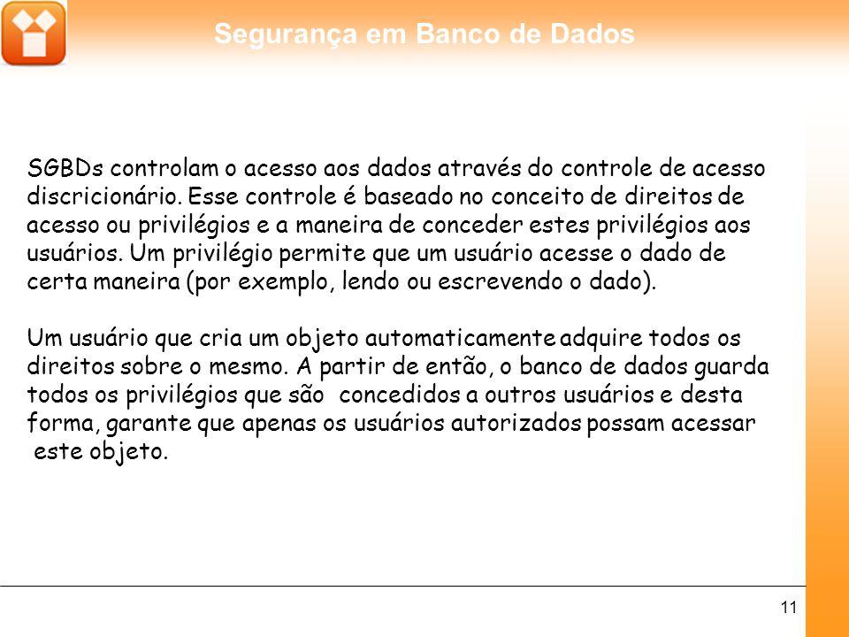 Segurança em Banco de Dados 11 SGBDs controlam o acesso aos dados através do controle de acesso discricionário.