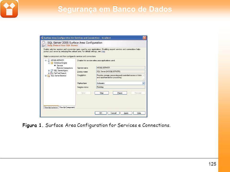 Segurança em Banco de Dados 125 Figura 1. Surface Area Configuration for Services e Connections.