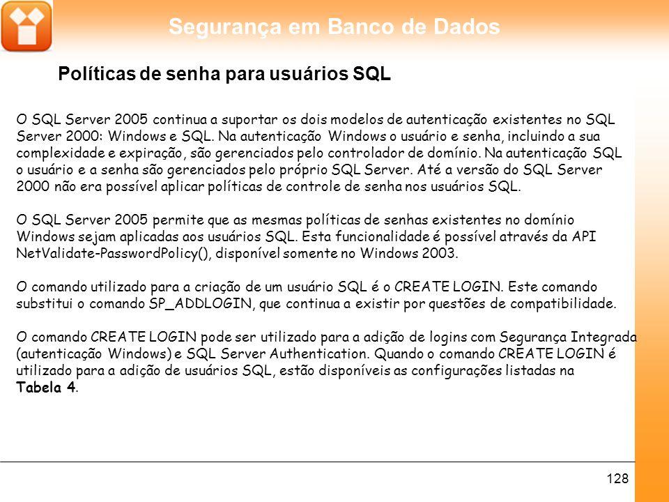 Segurança em Banco de Dados 128 O SQL Server 2005 continua a suportar os dois modelos de autenticação existentes no SQL Server 2000: Windows e SQL.