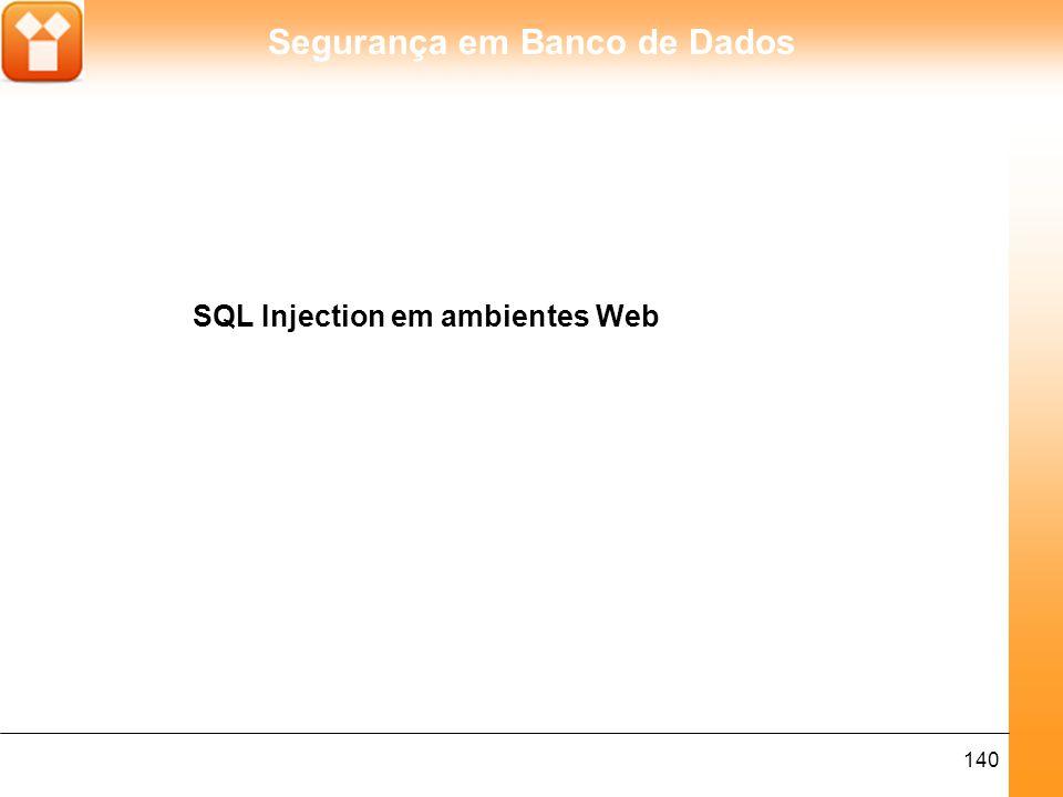 Segurança em Banco de Dados 140 SQL Injection em ambientes Web