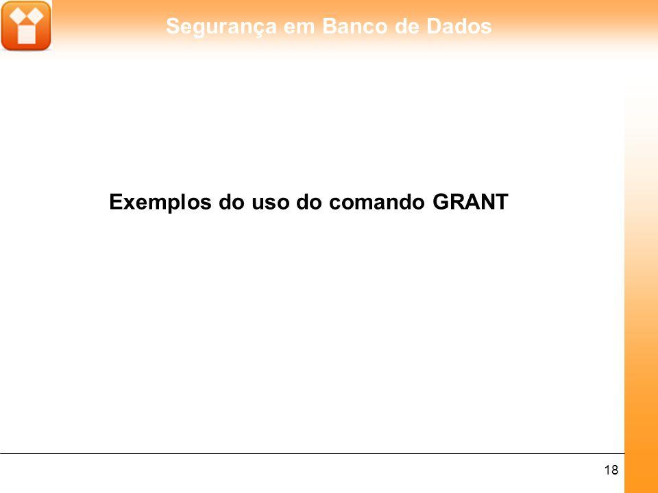 Segurança em Banco de Dados 18 Exemplos do uso do comando GRANT