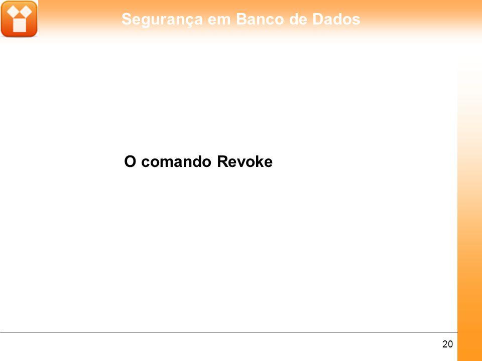 Segurança em Banco de Dados 20 O comando Revoke