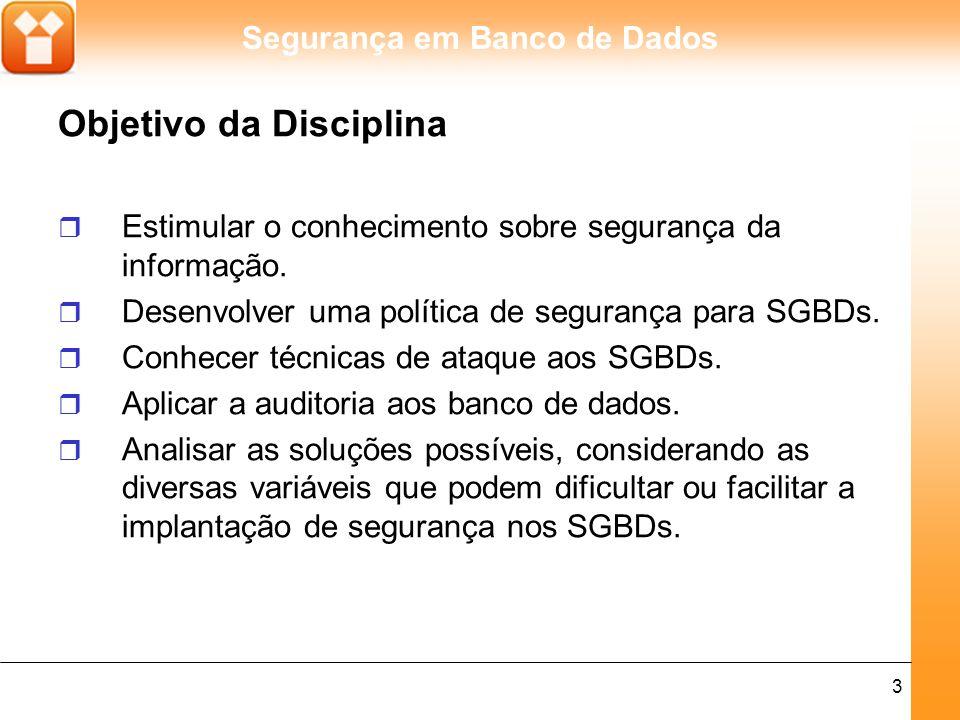 Segurança em Banco de Dados 3 Objetivo da Disciplina r Estimular o conhecimento sobre segurança da informação.