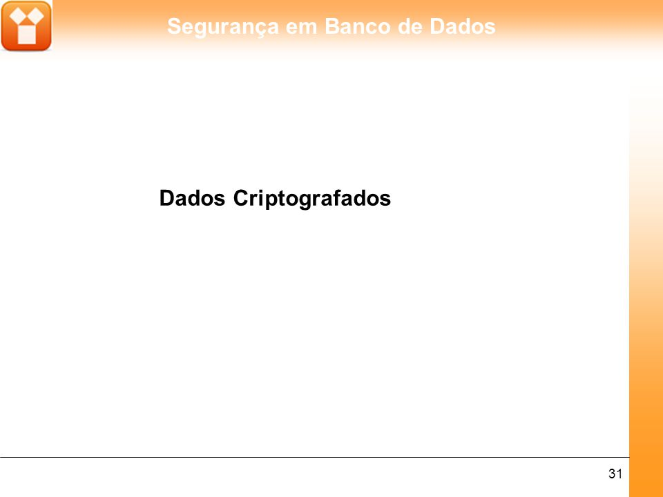 Segurança em Banco de Dados 31 Dados Criptografados