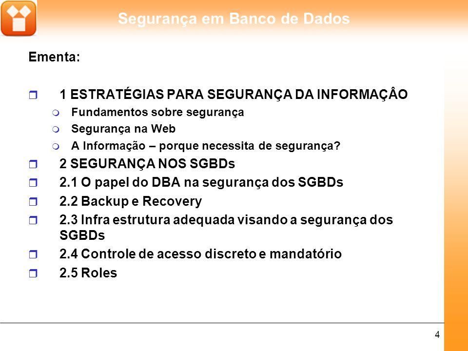 Segurança em Banco de Dados 4 Ementa: r 1 ESTRATÉGIAS PARA SEGURANÇA DA INFORMAÇÂO m Fundamentos sobre segurança m Segurança na Web m A Informação – porque necessita de segurança.