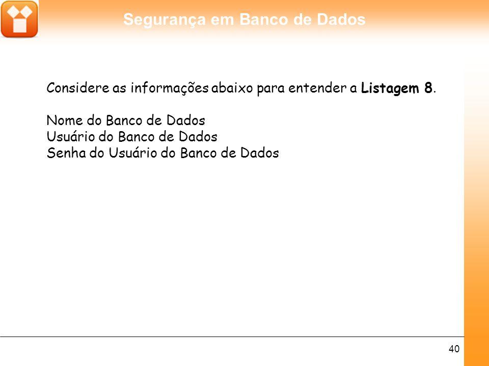 Segurança em Banco de Dados 40 Considere as informações abaixo para entender a Listagem 8.