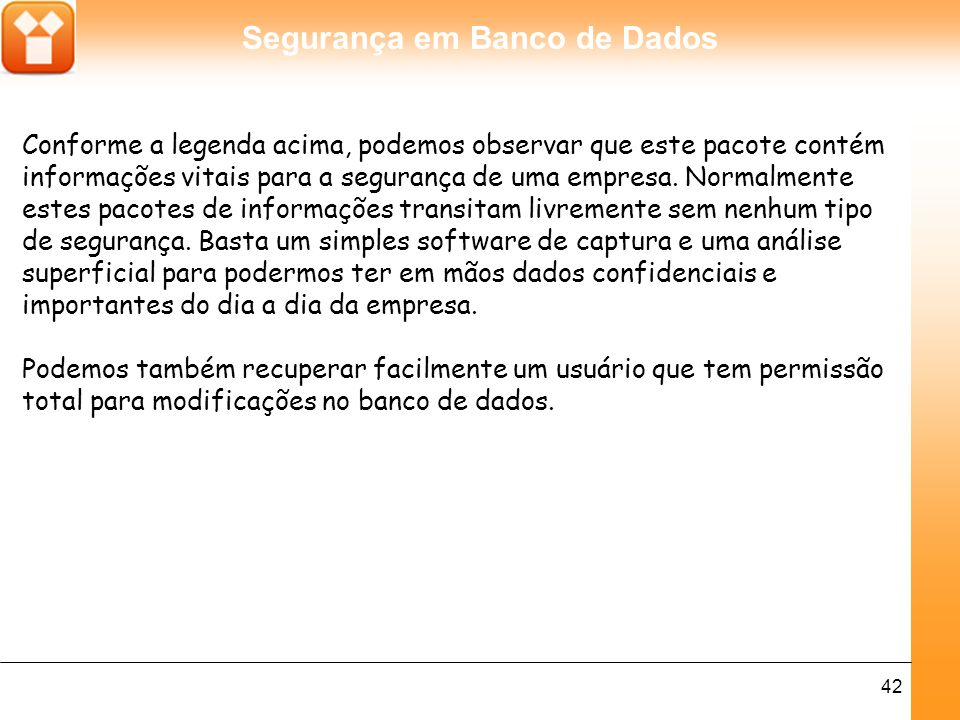 Segurança em Banco de Dados 42 Conforme a legenda acima, podemos observar que este pacote contém informações vitais para a segurança de uma empresa.