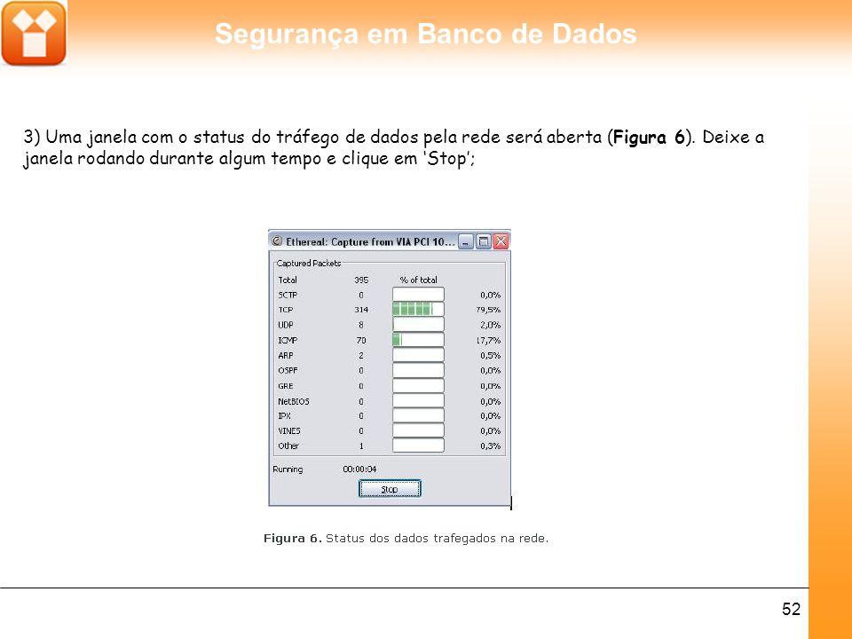 Segurança em Banco de Dados 52 3) Uma janela com o status do tráfego de dados pela rede será aberta (Figura 6).