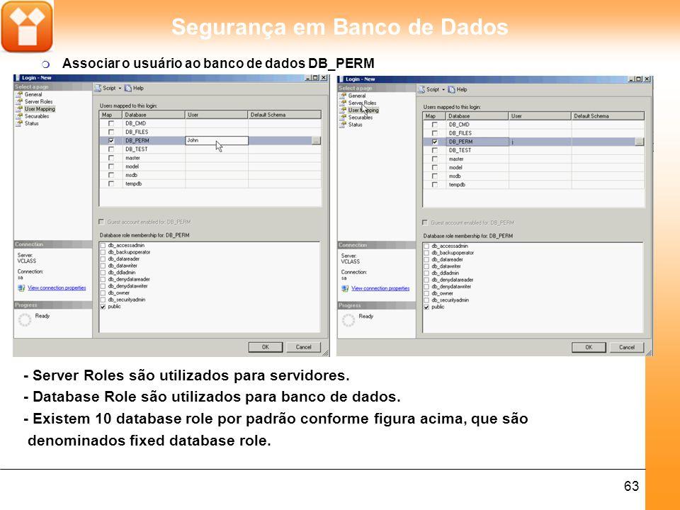 Segurança em Banco de Dados 63 - Server Roles são utilizados para servidores.