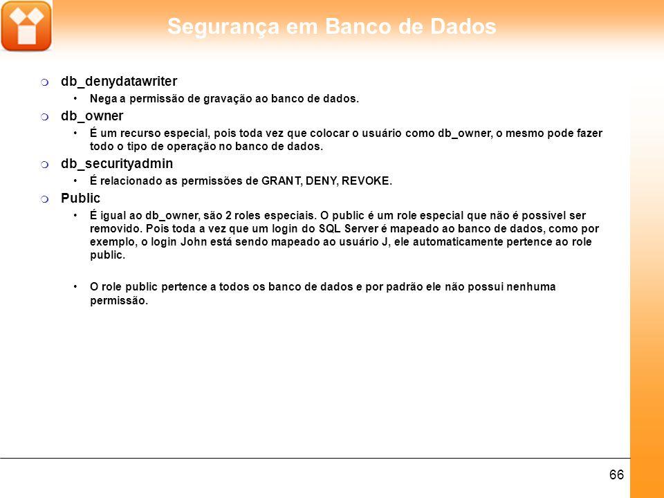 Segurança em Banco de Dados 66 m db_denydatawriter Nega a permissão de gravação ao banco de dados.