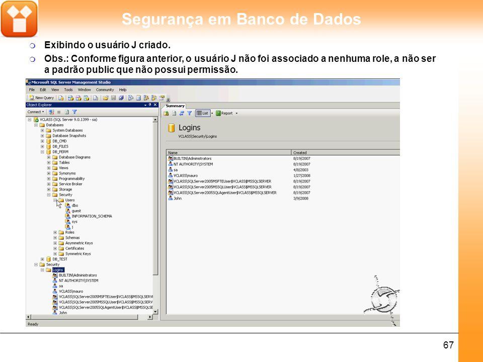 Segurança em Banco de Dados 67 m Exibindo o usuário J criado.