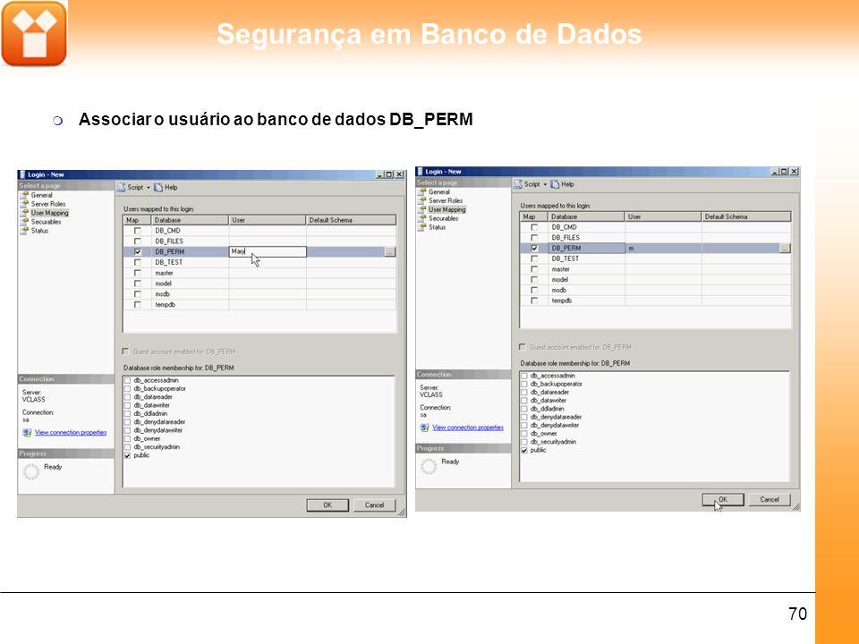 Segurança em Banco de Dados 70 m Associar o usuário ao banco de dados DB_PERM