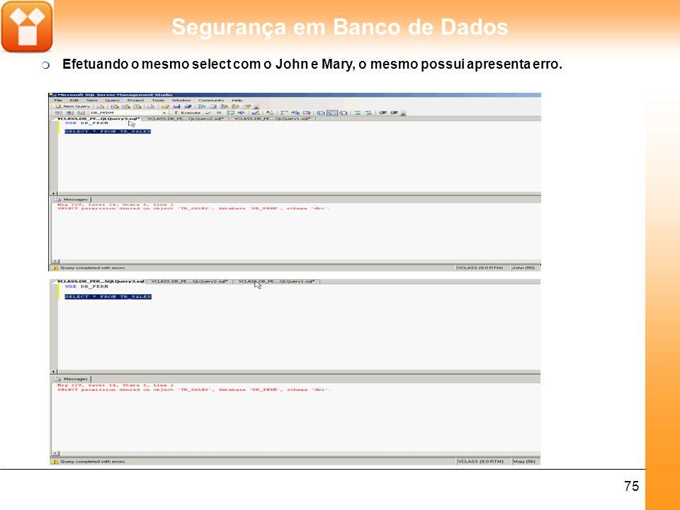Segurança em Banco de Dados 75 m Efetuando o mesmo select com o John e Mary, o mesmo possui apresenta erro.