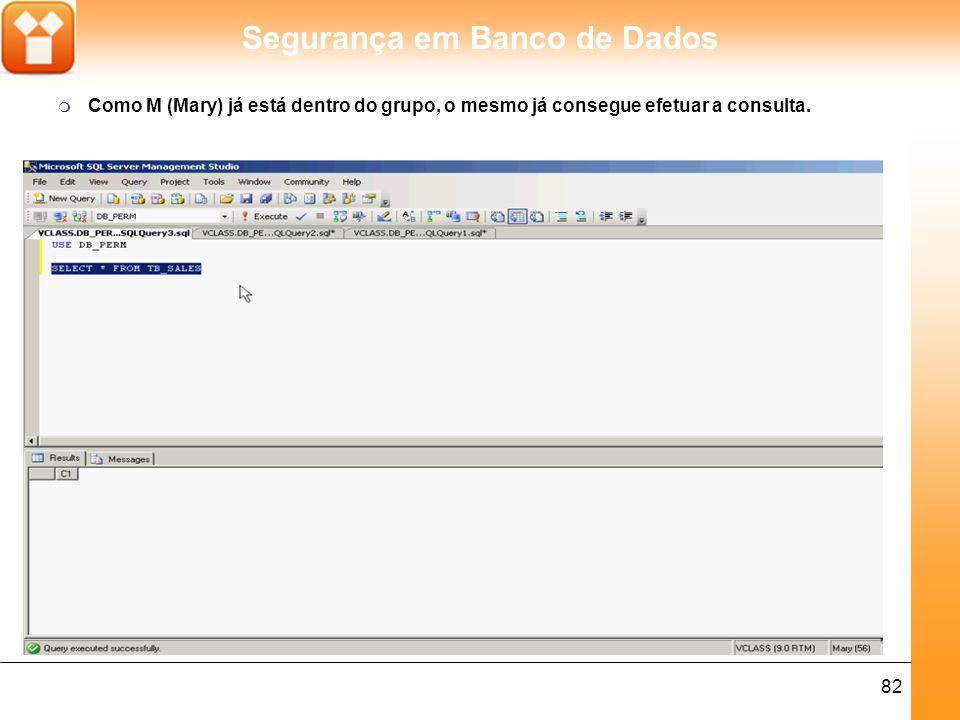 Segurança em Banco de Dados 82 m Como M (Mary) já está dentro do grupo, o mesmo já consegue efetuar a consulta.