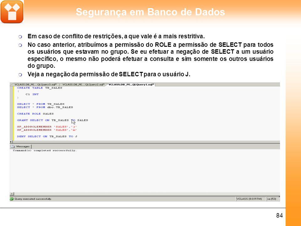Segurança em Banco de Dados 84 m Em caso de conflito de restrições, a que vale é a mais restritiva.